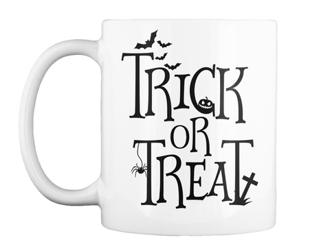 Trick Or Treat Halloween Mug White T-Shirt Front