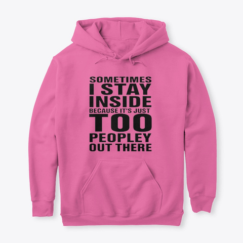 It's Just Too Peopley Out There Azalea T-Shirt Front