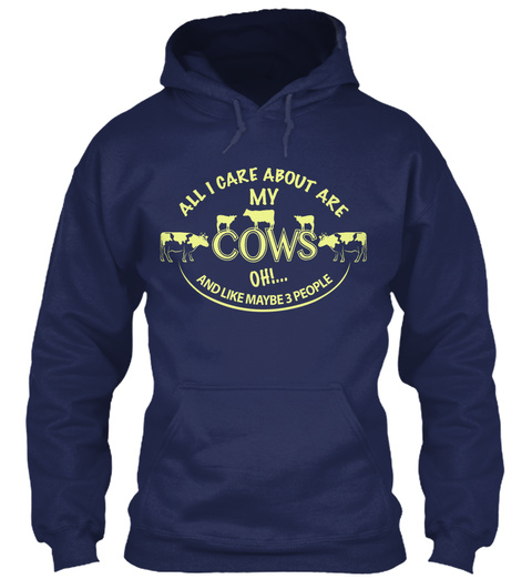 All I Care About Are My Cows Oh And Like May Be 3 People Navy Sweatshirt Front