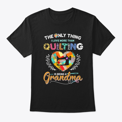 Being A Grandma Is A Quilter Shirt Black T-Shirt Front