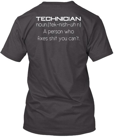 Technician Noun. (Tek Nish Uh N) A Person Who Fixes Shit You Can'tm Heathered Charcoal  T-Shirt Back