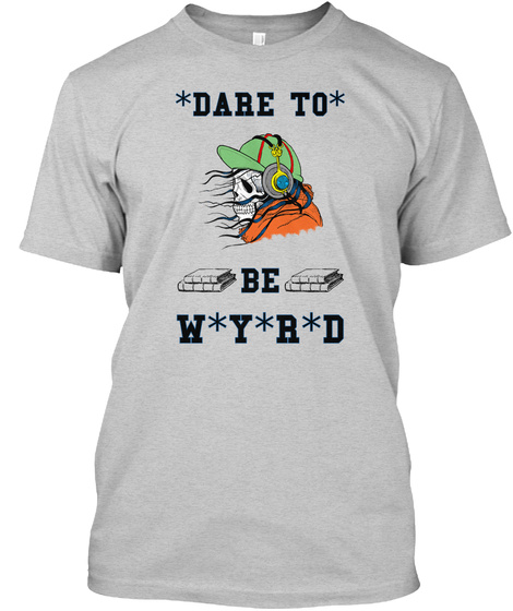 Dare To Be Wyrd Light Steel T-Shirt Front
