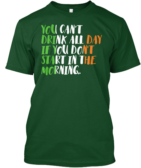 You Can't Drink All Day If You Don't Start In The Morning. Deep Forest T-Shirt Front