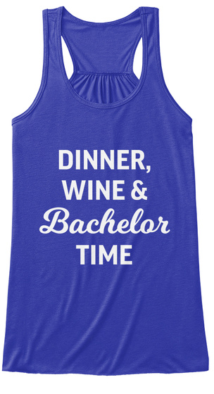 Dinner, Wine & Bachelor Time True Royal T-Shirt Front