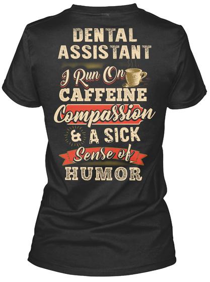 Dental Assistant I Run On Caffeine Compassion & A Sick Sense Of Humor Black T-Shirt Back