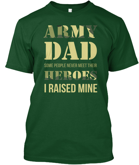 Army Dad Some People Never Meet Their Heroes I Raised Mine Deep Forest T-Shirt Front
