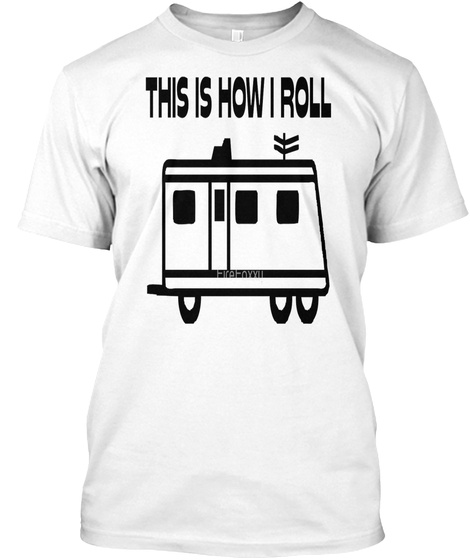 This Is How I Roll Motorhome White T-Shirt Front
