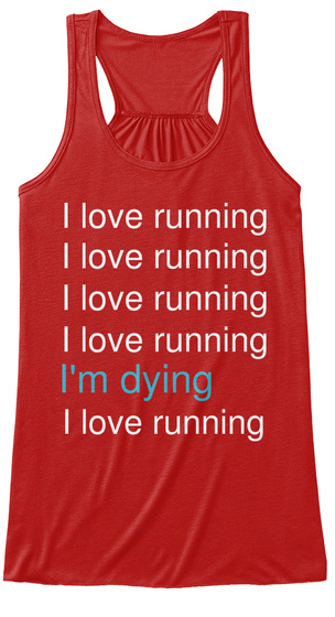 I Love Running I Love Running I Love Running I Love Running I'm Dying I Love Running Red T-Shirt Front