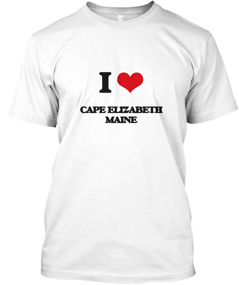 I Love Cape Elizabeth Maine White T-Shirt Front