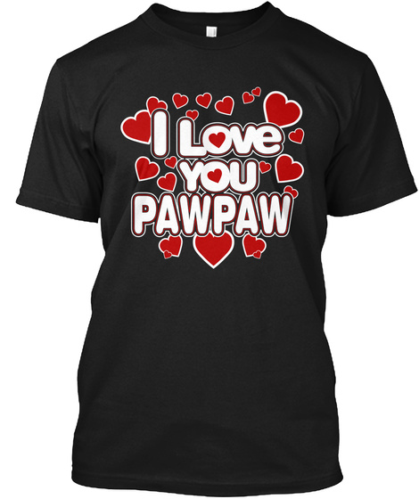 I Love You Pawpaw Black T-Shirt Front