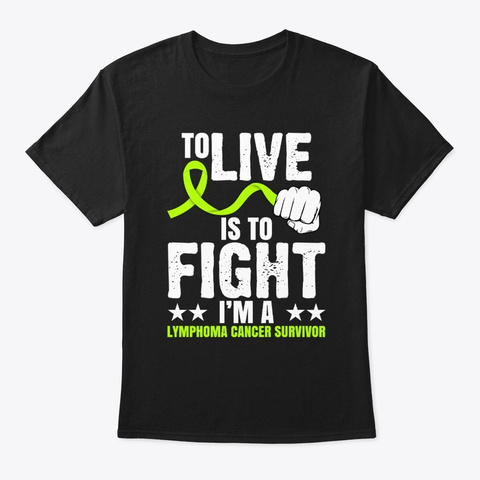 To Live Is To Fight Lymphoma Cancer  Black T-Shirt Front