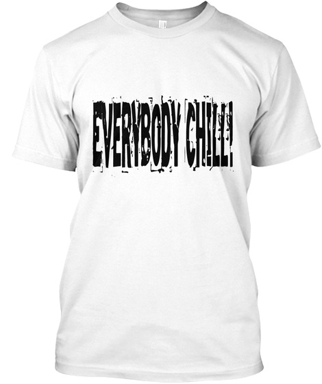 Everybody Chill! White T-Shirt Front