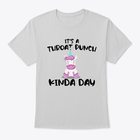 It's A Throat Punch Kinda Day Unicorn Light Steel T-Shirt Front