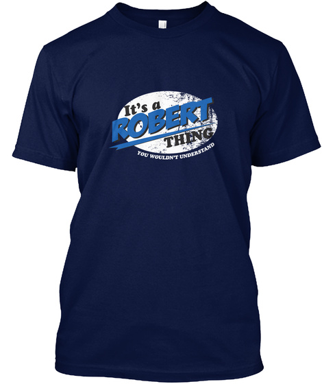 It's A Robert Thing You Wouldn't Understand Navy T-Shirt Front