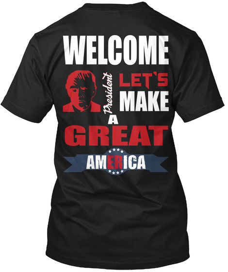 Welcome President Let's Make A Great America Black T-Shirt Back