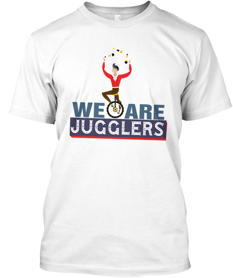 We Are Jugglers White T-Shirt Front
