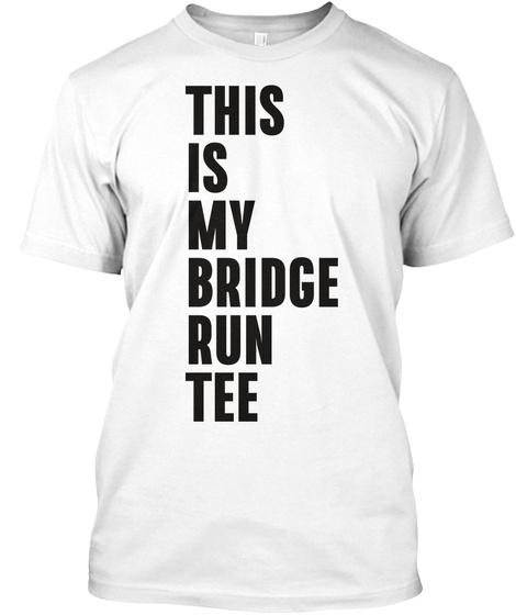 This Is My Bridge Run Tee   Dark Text White T-Shirt Front
