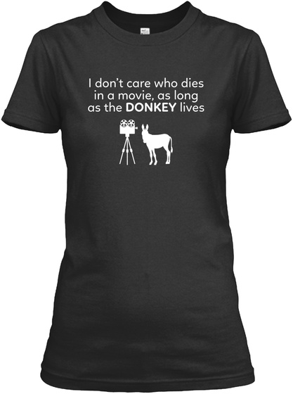 I Don't Care Who Dies In A Movie, As Long As The Donkey Lives Black Women's T-Shirt Front