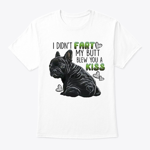 Dog I Didn't Fart My Butt White T-Shirt Front