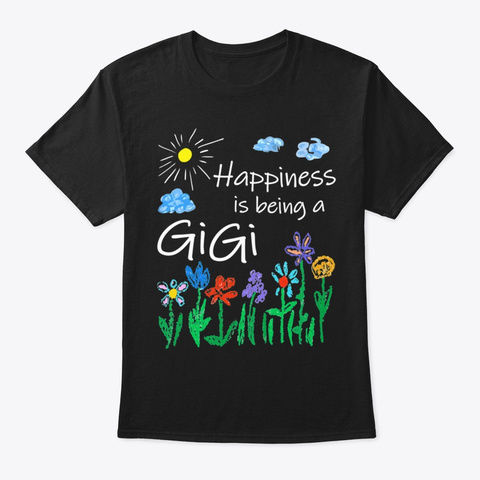 Happiness Is Being Gigi T Shirt Black T-Shirt Front