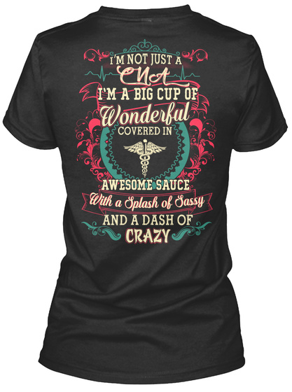 I'm Not Just A Cna I'm A Big Cup Of Wonderful Covered In Awesome Sauce With A Splash Of  Sassy And A Dash Of Crazy Black T-Shirt Back