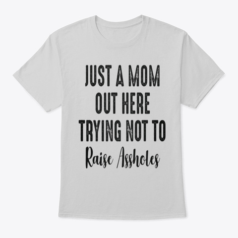 Mom Trying Not Raise Assholes Light Steel T-Shirt Front