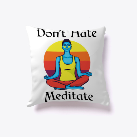 Don't Hate, Meditate White T-Shirt Front
