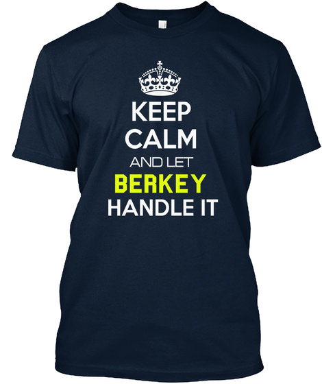 Keep Calm And Let Berkey Handle It New Navy T-Shirt Front