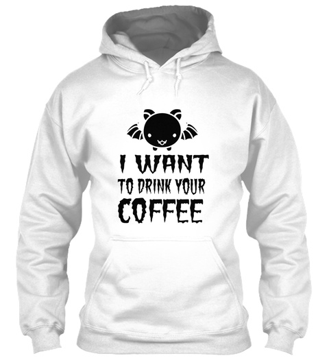 I Want To Drink Your Coffee White T-Shirt Front