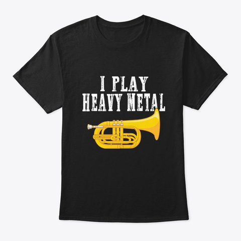 I Play Heavy Metal Baritone Euphonium Black T-Shirt Front