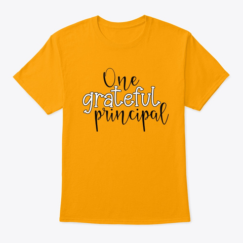 One Grateful Principal Gold T-Shirt Front