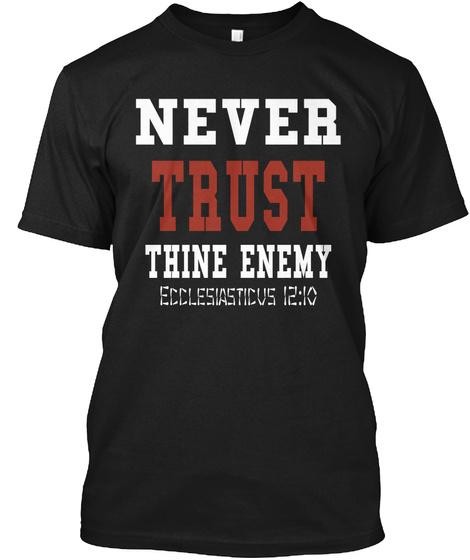 Never Trust Thine Enemy Ecclesiasticus 12:10 Black T-Shirt Front