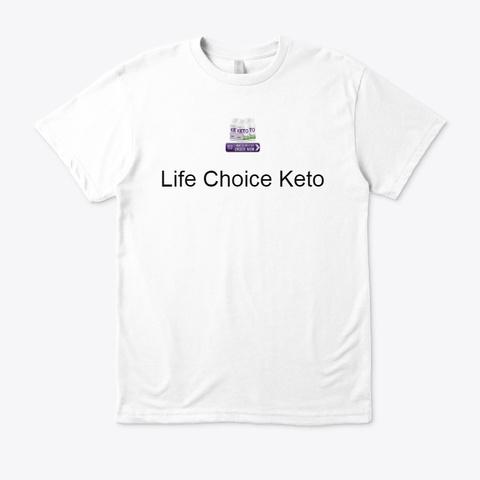 Life Choice Keto   New Weight Loss Pills White T-Shirt Front