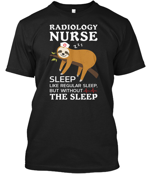 Radiology Nurse Without The Sleep Tee Black T-Shirt Front