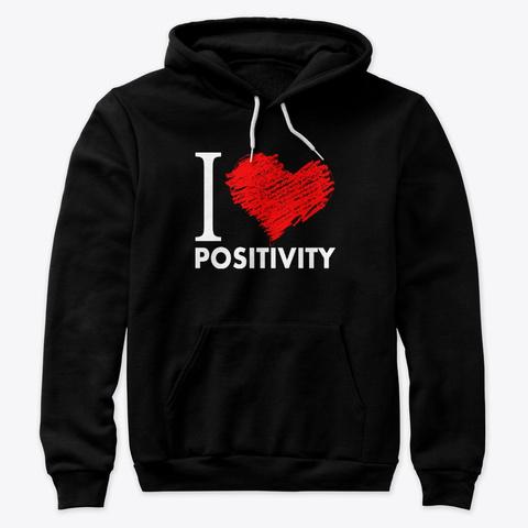 I Love  Positivity   Hoodie Black T-Shirt Front
