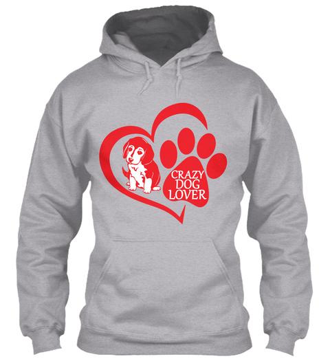662ef026 Crazy Dog Lover Sport Grey Sweatshirt Front. Crazy Dog Lover T Shirts 2018  ...