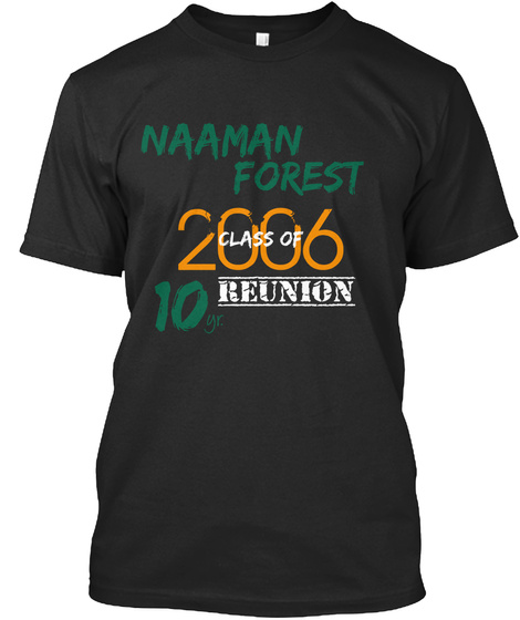 Naaman Forest Class Of 2006 Reunion 10 Gr. Black T-Shirt Front