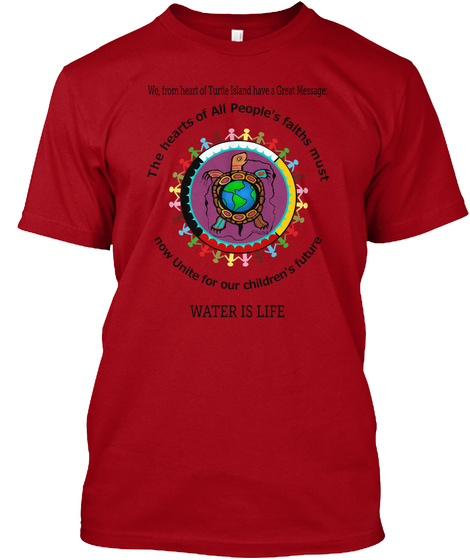 We, From Heart Of Turtle Island Have A Great Message: Water Is Life Deep Red T-Shirt Front