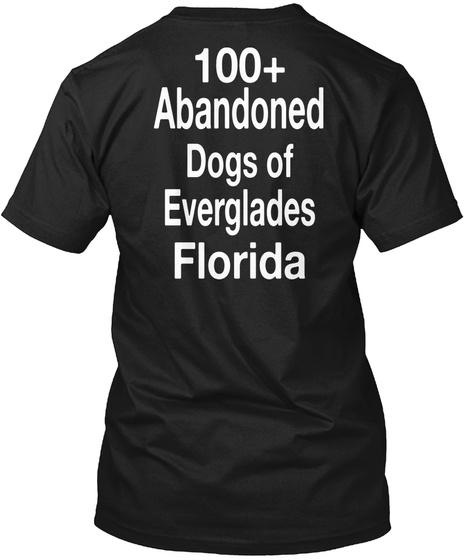 100+ Abandoned Dogs Of Everglades Florida Black T-Shirt Back