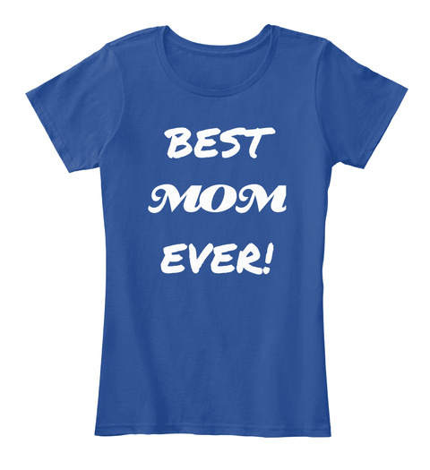 Best Mom Ever Deep Royal  T-Shirt Front