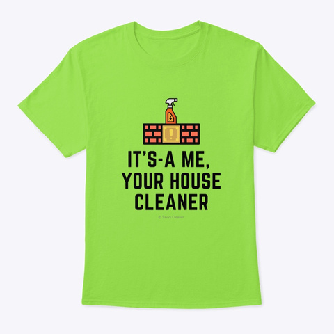 It's A Me, Your House Cleaner Lime T-Shirt Front