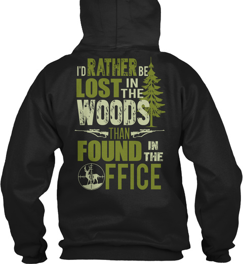 Hunting Fanatics Shirt Lost In The Woods I D Rather Be Lost In The Woods Than Found In The Office Products From Hunting Shirts Teespring