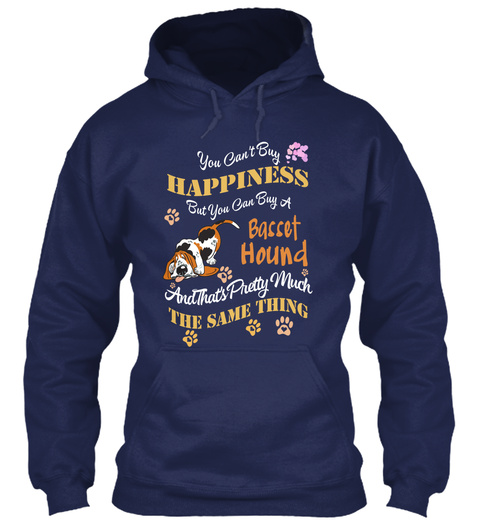 You Can't Buy Happiness But You Can Buy A Basset Hound And That's Pretty Much The Same Thing Navy T-Shirt Front