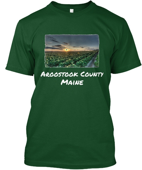 Aroostook County Maine Deep Forest T-Shirt Front