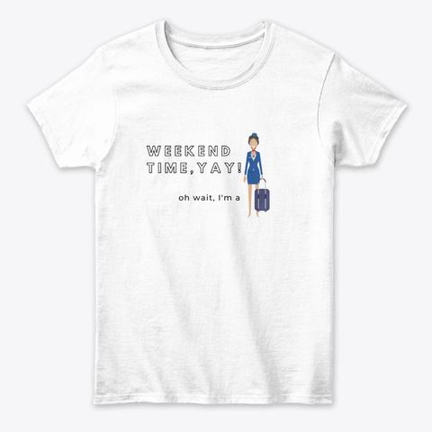 Weekend Time Design   Flight Attendant White T-Shirt Front