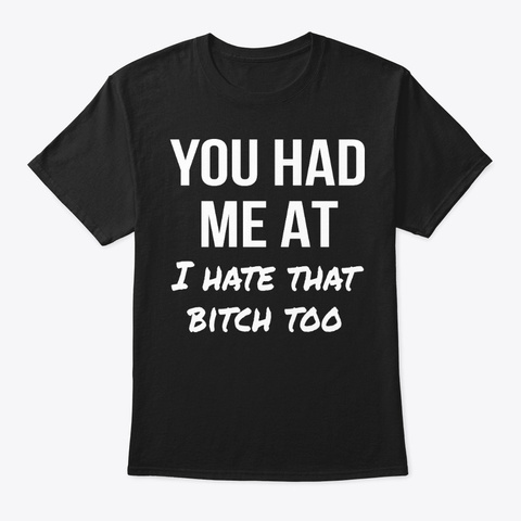 Offensive T Shirts  You Had Me I Hate Th Black T-Shirt Front