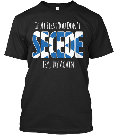 If At First You Don't Secede Try, Try Again Black T-Shirt Front