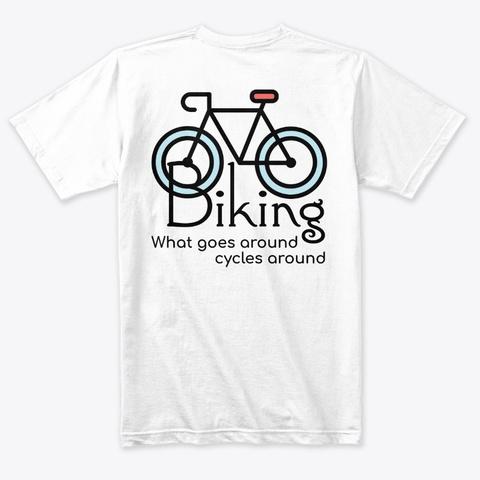Biking  What Goes Around, Cycles Around Heather White T-Shirt Back