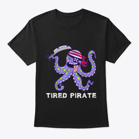 Tired Pirate   Funny Octopus Tee T Shirt Black T-Shirt Front