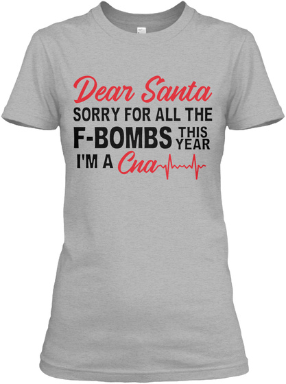 Dear Santa Sorry For All The F Bombs This Year I'm A Cna Sport Grey T-Shirt Front